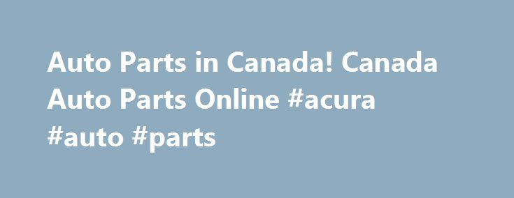 Auto Parts in Canada! Canada Auto Parts Online #acura #auto #parts http://autos.nef2.com/auto-parts-in-canada-canada-auto-parts-online-acura-auto-parts/  #cheap auto parts online # Auto Parts in Canada The Largest Auto Parts Store in Canada All prices are in Canadian dollars only! Discounted, flat rate or FREE shipping on all ground orders shipped within Canada All Parts shipped directly from our Canadian warehouses to your home or business Most orders are delivered within 1-2 business days…
