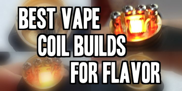 Best Vape Coil Builds For Flavor