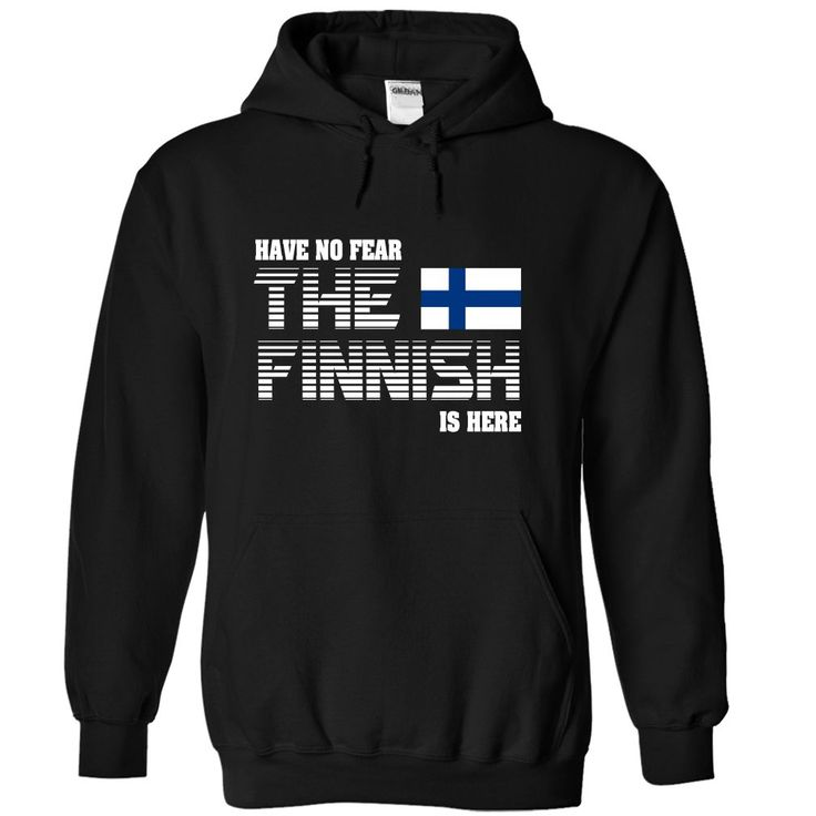 (Tshirt Great) Have no fear Finnish is here [Tshirt Sunfrog] Hoodies