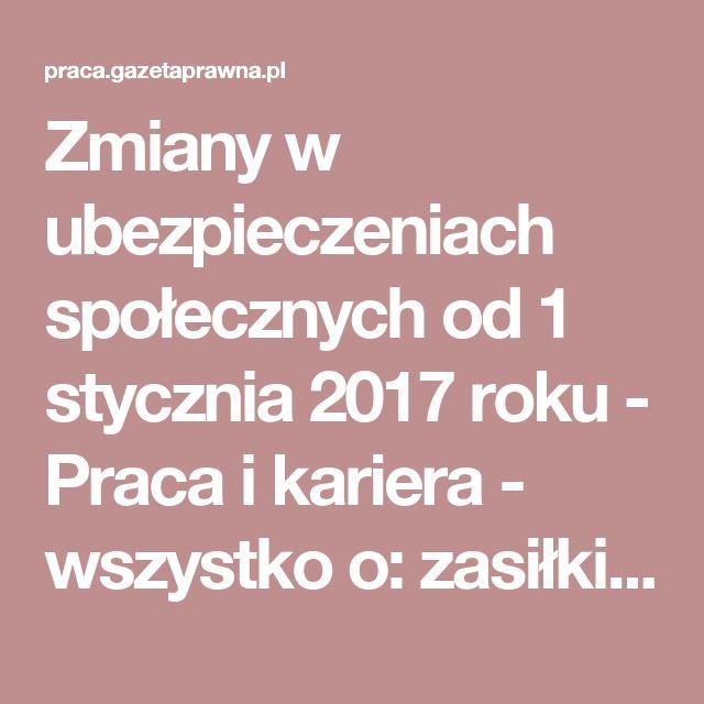 Zmiany w ubezpieczeniach społecznych od 1 stycznia 2017 roku - Praca i kariera - wszystko o: zasiłki i świadczenia, wynagrodzenia, urzędnicy, nauczyciele, prawo pracy - GazetaPrawna.pl -