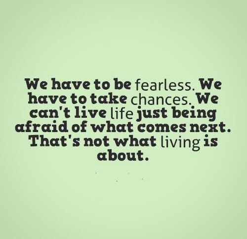 Quotes About Taking Chances And Living Life: Fearless, Chances, Life... Living
