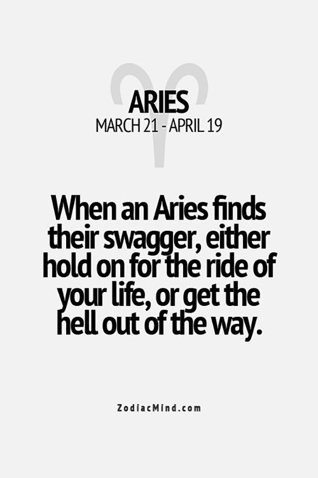 """When Aries finds their swagger, either hold on for the ride of your life, or get the hell out of the way."""