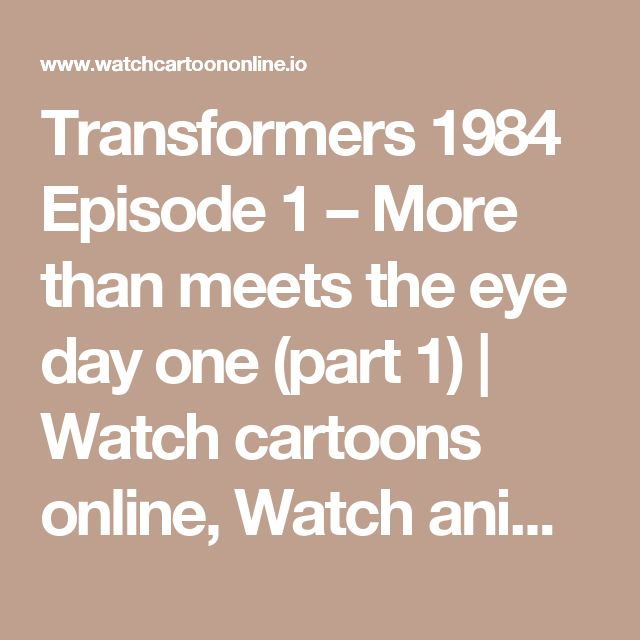 Transformers 1984 Episode 1 – More than meets the eye day one (part 1) | Watch cartoons online, Watch anime online, English dub anime