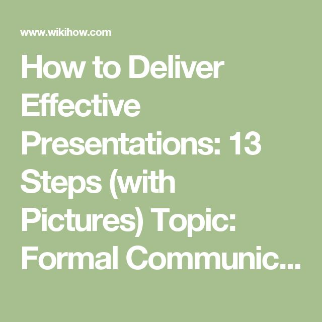 How to Deliver Effective Presentations: 13 Steps (with Pictures) Topic: Formal Communication including interviews, meetings and presentations 4/4 Valued content: The part about how to use powerpoint effectively is so on cue!