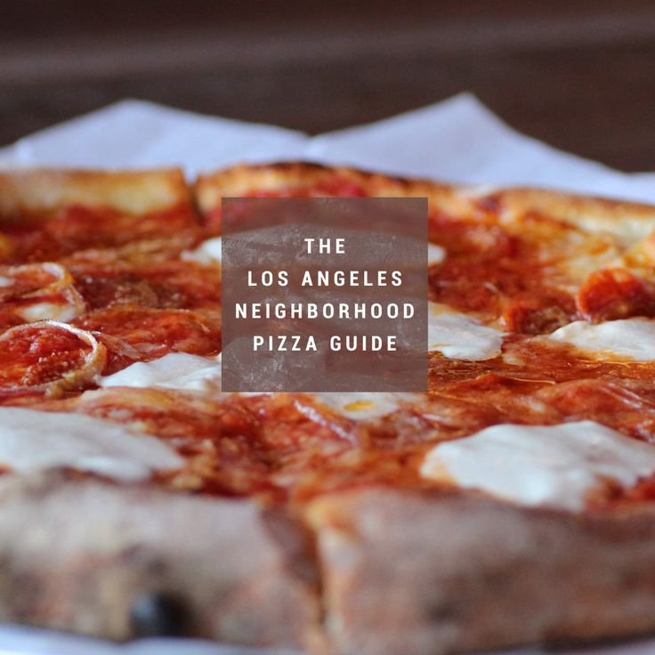 THE BEST PIZZAS IN LA, BY 'HOOD