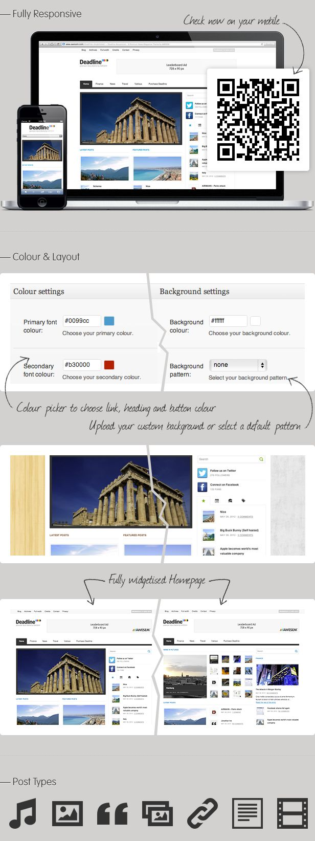 Fully Responsive (Check now on your mobile) - Colour picker to choose link, heading and button colour - Upload your custom background or select a default pattern - Fully widgetised Homepage - Post Types