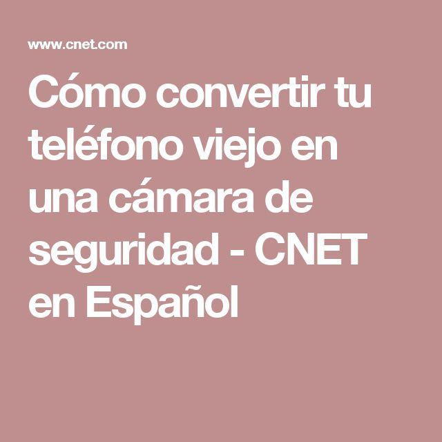 Cómo convertir tu teléfono viejo en una cámara de seguridad - CNET en Español