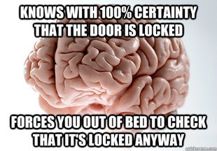 This is me at least twice a week! I'm so paranoid!