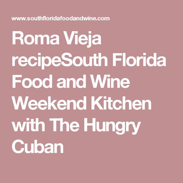 Roma Vieja recipeSouth Florida Food and Wine Weekend Kitchen with The Hungry Cuban