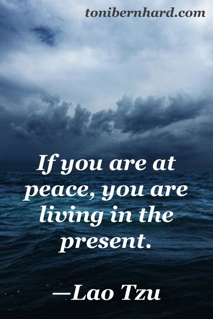 If you are at peace, you are living in the presence ~ Lao Tzu