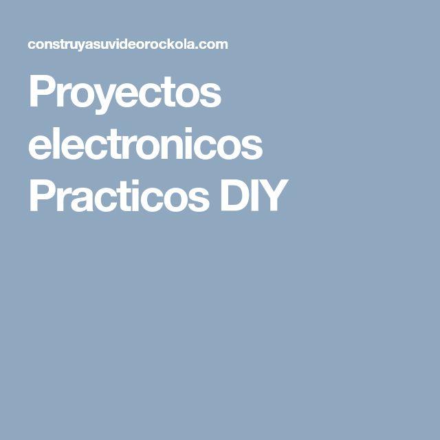 Proyectos electronicos Practicos DIY