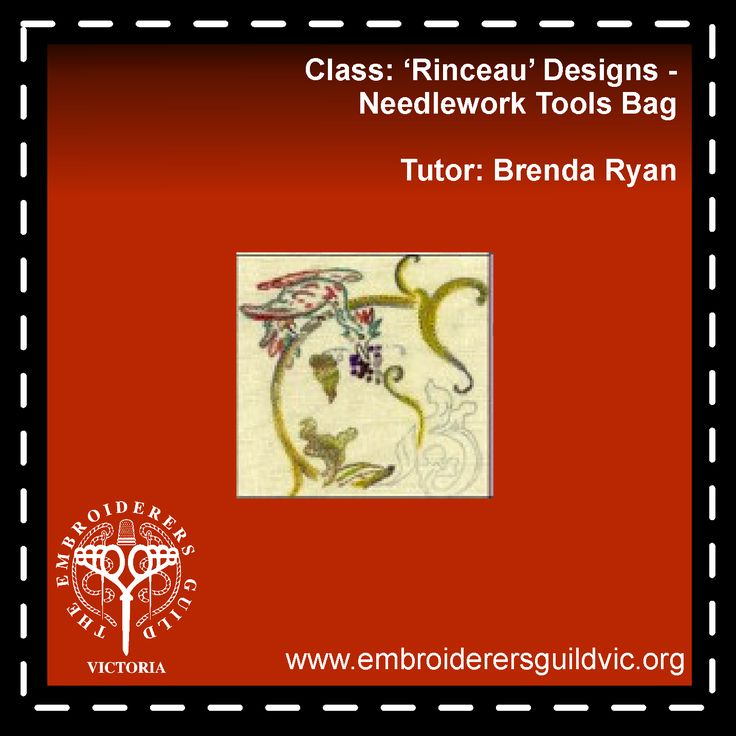 BR13   'RINCEAU' DESIGNS - NEEDLEWORK TOOLS BAG            Skill level: Good knowledge of basic embroidery stitches            Kit cost: (payable to tutor) $35.00  Member: $89.00 Non-member: $122.00  In this class we will be making a Needlework tools bag and the tools to go in the bag: needle case, pincushion etc.  Dates: Tuesday 19 and Thursday 21 Times: 10.00am - 3.00pm  Tutor: Brenda Ryan