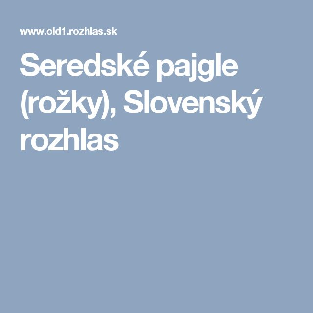 Seredské pajgle (rožky), Slovenský rozhlas