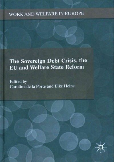 The Sovereign Debt Crisis The Eu And Welfare State Reform 1st ed. 2016