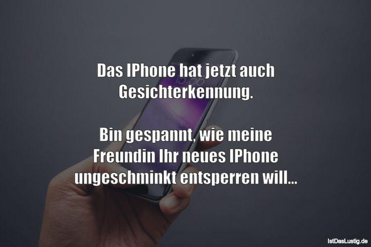 Das IPhone hat jetzt auch Gesichterkennung.  Bin gespannt, wie meine Freundin Ihr neues IPhone ungeschminkt entsperren will... ... gefunden auf https://www.istdaslustig.de/spruch/4141 #lustig #sprüche #fun #spass