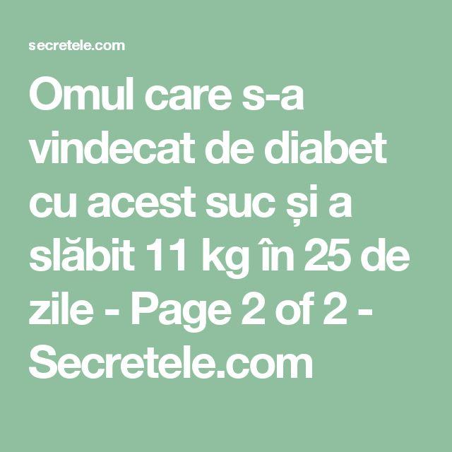 Omul care s-a vindecat de diabet cu acest suc și a slăbit 11 kg în 25 de zile - Page 2 of 2 - Secretele.com