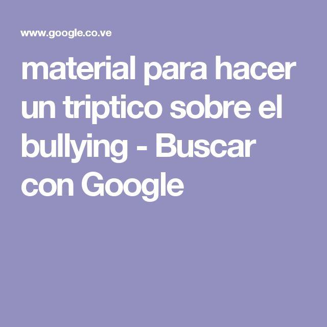 material para hacer un triptico sobre el bullying - Buscar con Google