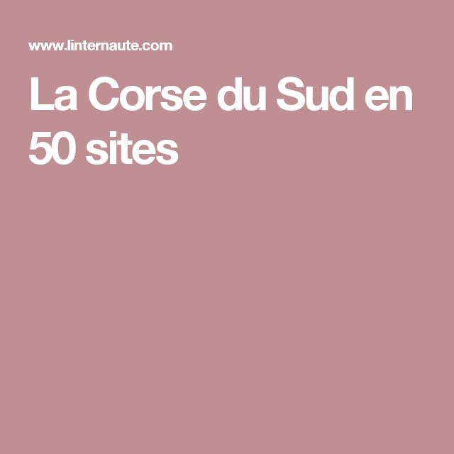 La Corse du Sud en 50 sites