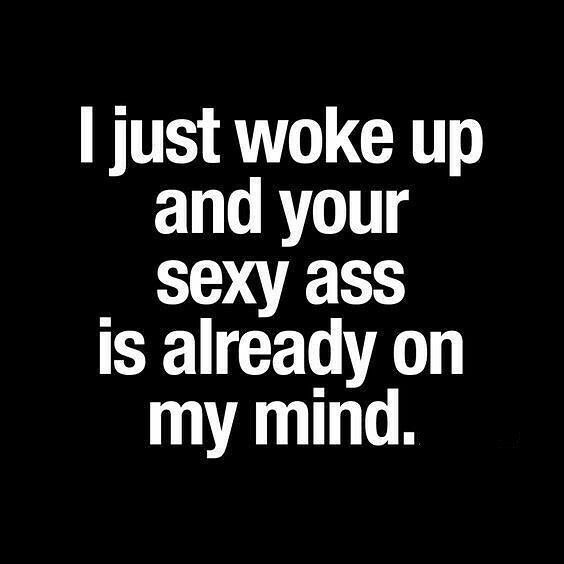 Well I didn't just wake up but you are super sexy and always on my mind