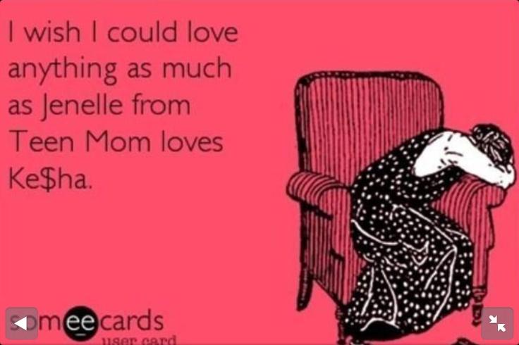 Teen Mom 2! Janelle hearts Ke$ha! Haha