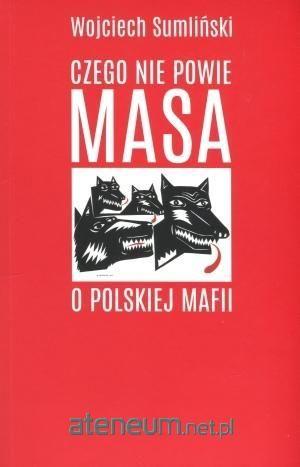 Hurtownia książek Ateneum - Czego nie powie Masa o polskiej mafii