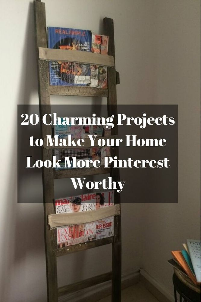 20 Charming Ideas To Make Your Home Look More Pinterest Worthy