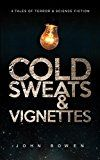 Free Kindle Book -   Cold Sweats and Vignettes: A short collection of short stories - Science Fiction and Horror