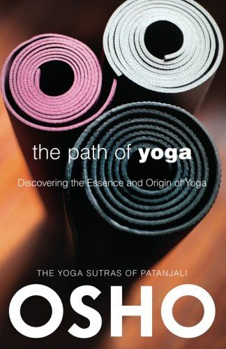 The Path of Yoga: Discovering the Essence and Origin of Yoga (OSHO Classics) by Osho,http://www.amazon.com/dp/0918963095/ref=cm_sw_r_pi_dp_SUEisb0CXR58QCYS