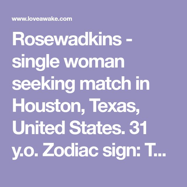 Rosewadkins - single woman seeking match in Houston, Texas, United States. 31 y.o. Zodiac sign: Taurus.  | Nigerian scammer 419 | romance scams | dating profile with fake picture