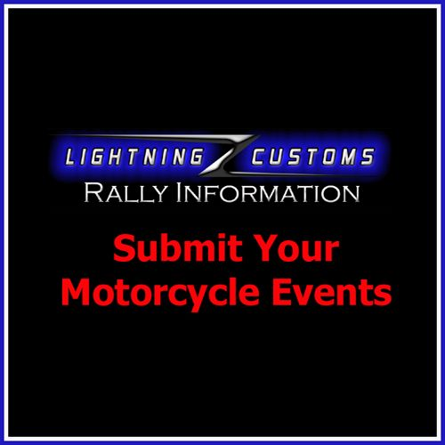 Submit Motorcycle Events and Motorcycle Rallies- List Your Bike Rallies and Events - It is always FREE to Add a Flyer or a Video!