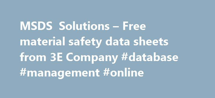 MSDS Solutions – Free material safety data sheets from 3E Company #database #management #online http://mobile.nef2.com/msds-solutions-free-material-safety-data-sheets-from-3e-company-database-management-online/  # MSDS Solutions Center offers 3.5+ million MSDS documents available online. Welcome to MSDS Solutions Center. If you are viewing this text, your browser lacks the ability to read frames. Don't worry; you can still enjoy our site. All our pages can be viewed from the site map…