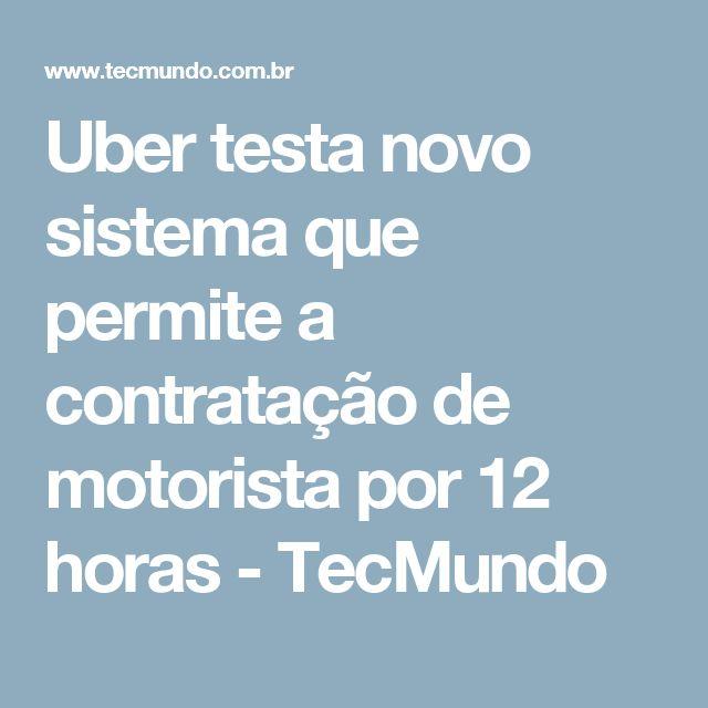 Uber testa novo sistema que permite a contratação de motorista por 12 horas - TecMundo