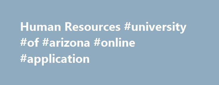 Human Resources #university #of #arizona #online #application http://houston.remmont.com/human-resources-university-of-arizona-online-application/  # 2017 UA Minimum Wage Increase As was communicated to campus on December 2, 2016, we will raise our minimum wage from $8.05 to $10.00 per hour effective July 3, 2017. The passage of Proposition 206, the Arizona Minimum Wage and Paid Time Off Initiative. prompted most Arizona employers to increase their minimum wage in January. To allow for…