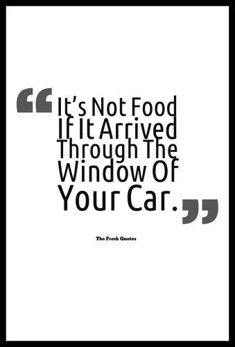 It's not food if it arrived through the window of your car. Take-away food unfortunately more than often is filled with sugar and other hidden nasties. So much so that it is no longer food and just a heap of chemicals. To live a healthy life one must eat real food. – I Quit Sugar
