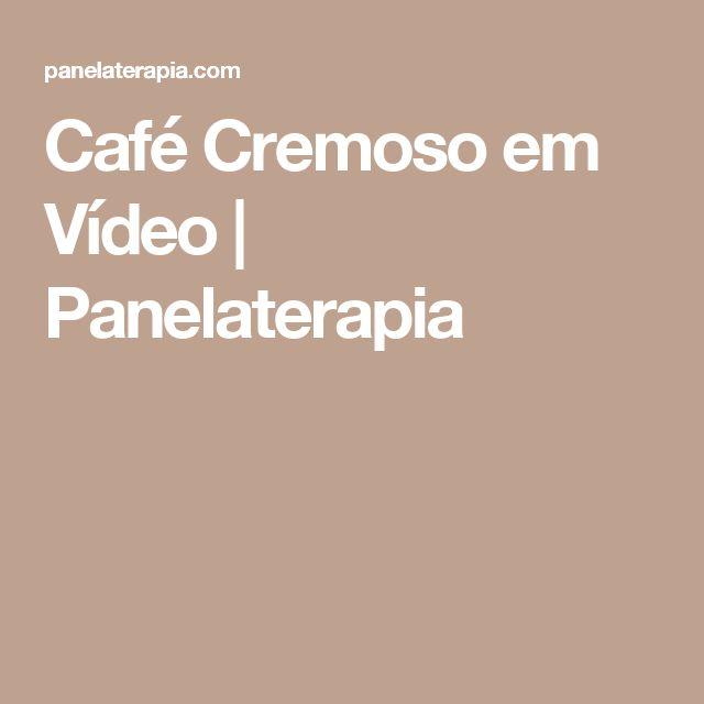 Café Cremoso em Vídeo | Panelaterapia