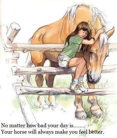 No matter how bad your day is... your horse will always make you feel better