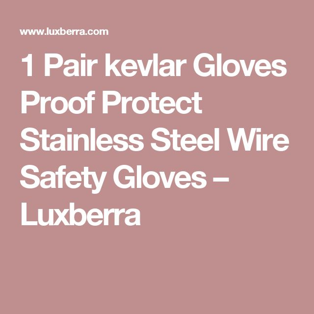 1 Pair kevlar Gloves Proof Protect Stainless Steel Wire Safety Gloves – Luxberra