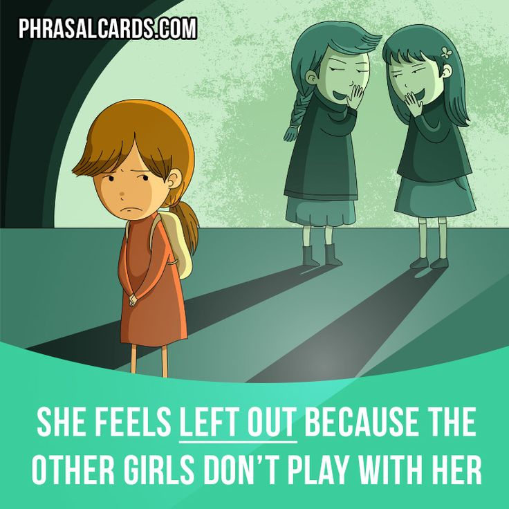 """Leave out"" means ""to not include someone or something"". Example: She feels left out because the other girls don't play with her."