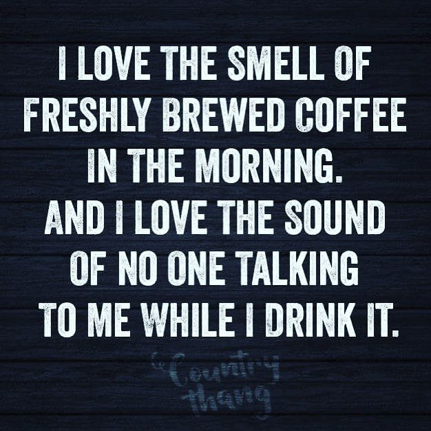 Smell of freshly brewed coffee in the morning. Except that I really don't know what quiet sounds like...