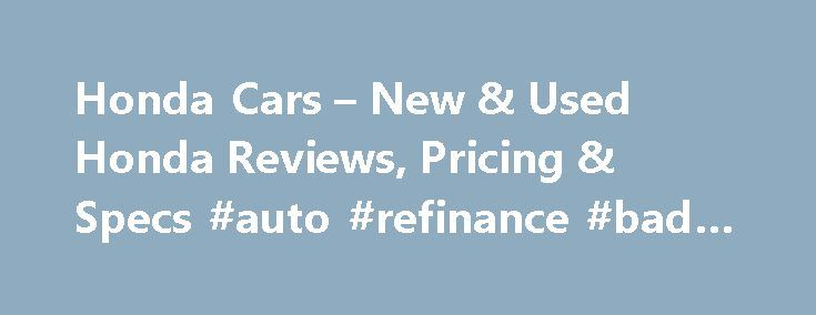 Honda Cars – New & Used Honda Reviews, Pricing & Specs #auto #refinance #bad #credit http://china.remmont.com/honda-cars-new-used-honda-reviews-pricing-specs-auto-refinance-bad-credit/  #used honda cars # Honda Cars The Japanese Honda Motor Company manufactures several of the most popular vehicles sold in the U.S. The company gained a foothold Stateside during the 1970s when it sold affordable, economical compacts. Honda gradually broadened its array of offerings, and it's responsible for…