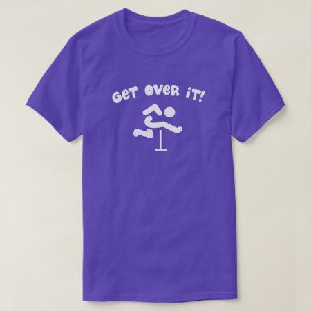 Get Over It T-Shirt - tap, personalize, buy right now!