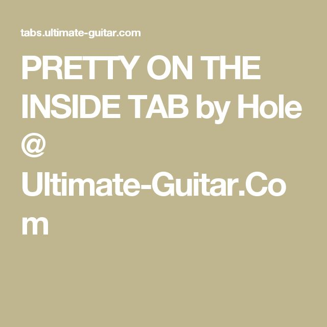 PRETTY ON THE INSIDE TAB by Hole @ Ultimate-Guitar.Com
