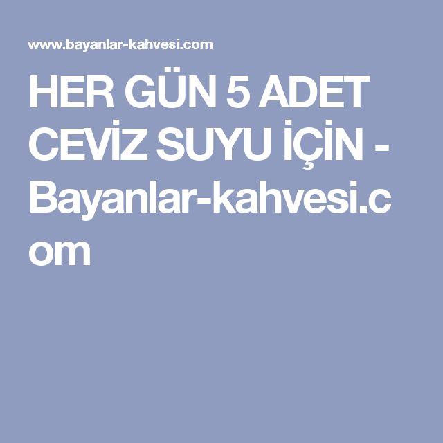 HER GÜN 5 ADET CEVİZ SUYU İÇİN - Bayanlar-kahvesi.com