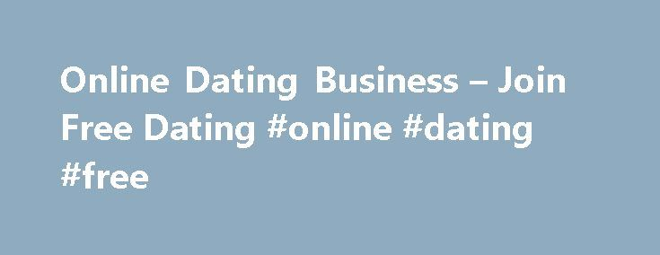 Online Dating Business – Join Free Dating #online #dating #free http://dating.remmont.com/online-dating-business-join-free-dating-online-dating-free/  #online dating business # Online dating business Some websites have a wide base and members come from varied backgrounds, while others are more specific and are based on the type of membership, religion, interests and location. Online dating allows singles, … Continue reading →