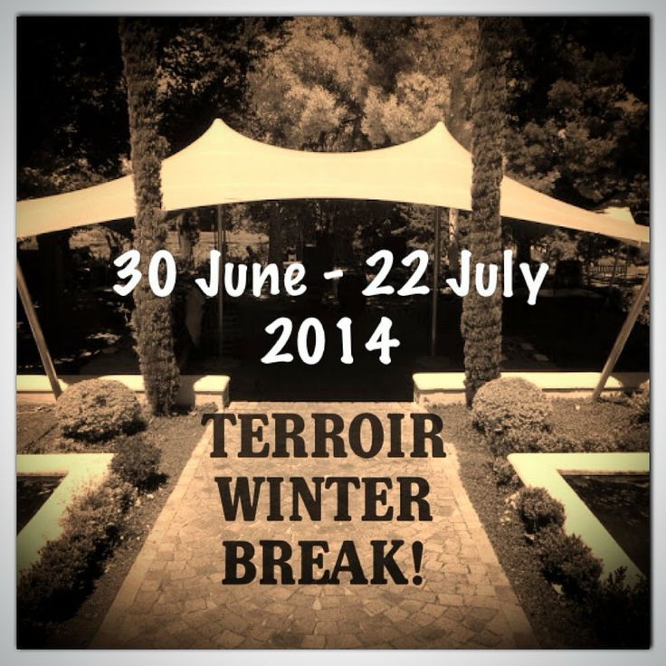 Terroir Winter Break from 30 June 2014. Normal serving resumes on 22 July 2014.
