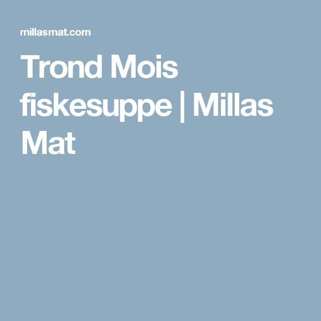 Trond Mois fiskesuppe | Millas Mat