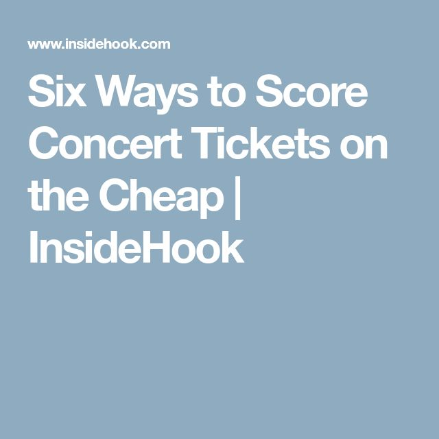 Six Ways to Score Concert Tickets on the Cheap | InsideHook