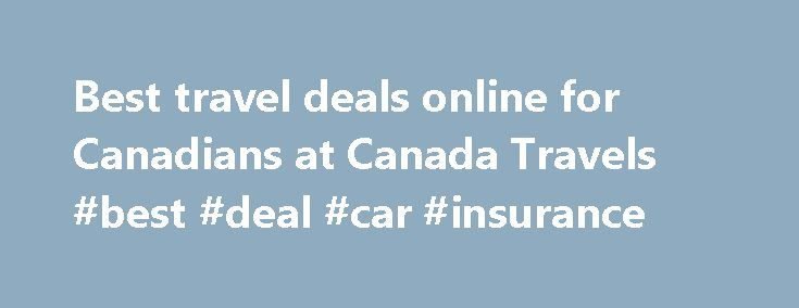 Best travel deals online for Canadians at Canada Travels #best #deal #car #insurance http://papua-new-guinea.nef2.com/best-travel-deals-online-for-canadians-at-canada-travels-best-deal-car-insurance/  All Inclusive Vacations Seeking that perfect destination vacation? Our all inclusive vacation packages for Canadians help beat the winter weather woes. Select a city below Toronto all inclusive vacations Ottawa all inclusive vacations Edmonton all inclusive vacations Vancouver all inclusive…