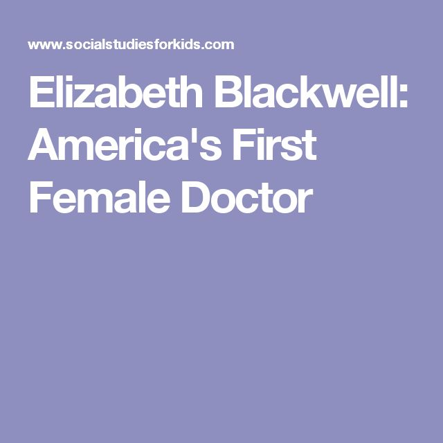 elizabeth blackwell first woman doctor This inspiring story of the first female doctor in america shows how one  author  tanya lee stone describes elizabeth blackwell's actions as a young girl in.