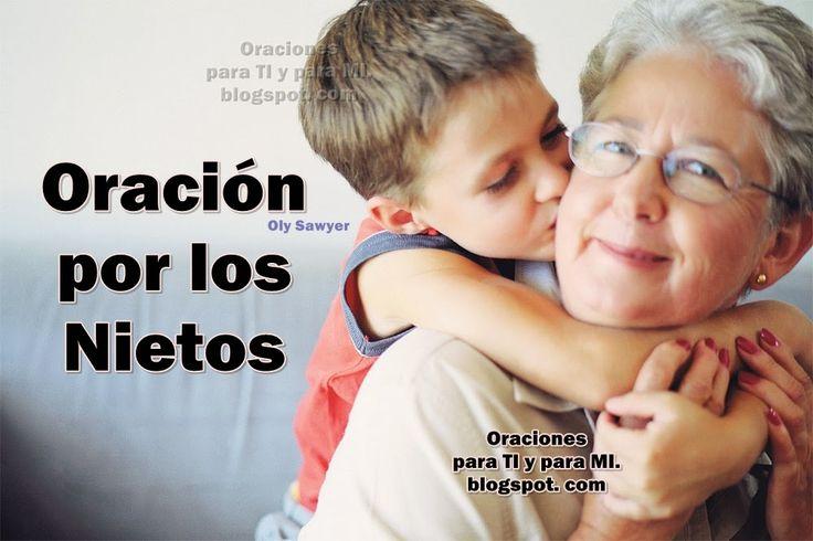 Dame, Señor,   la cordura para poder hablar   a mis nietos del amor   que mi ser contiene.     Dame, la oportunidad de besar su...